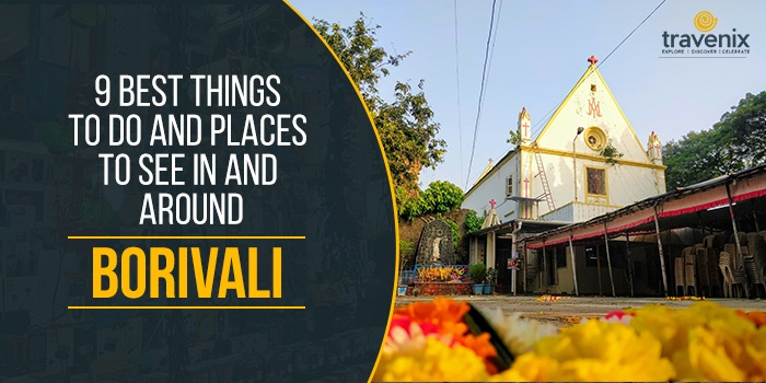 9 Best Things To Do And Places To See In And Around Borivali