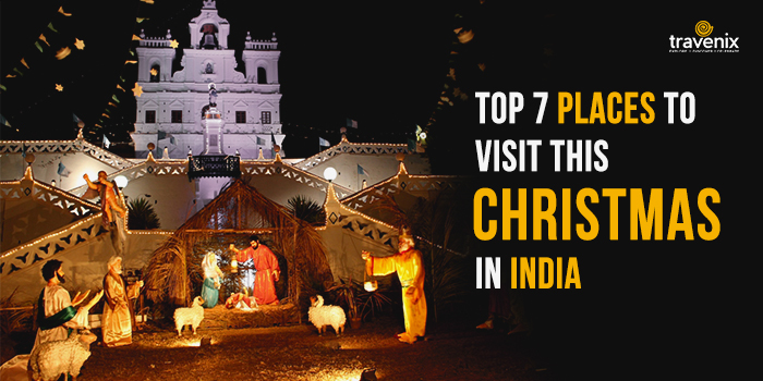 Best Places To Visit For Christmas.7 Best Places To Visit In India For A Unique Christmas