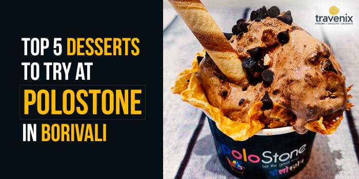 Polostone Dessert Parlour, Borivali West, Mumbai