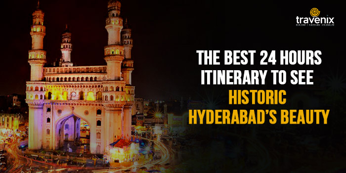 The-Best-24-Hours-Itinerary-to-See-Historic-Hyderabad's-Beauty