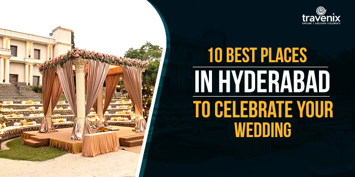 10 Best Places in Hyderabad to Celebrate Your Wedding