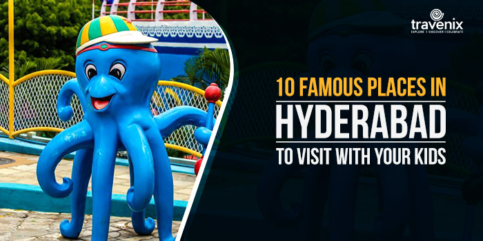 10 Famous Places in Hyderabad to Visit WIth Your Kids
