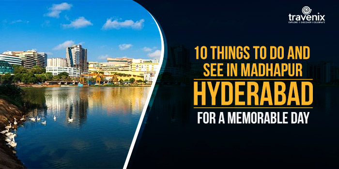 10 Things To Do and See in Madhapur Hyderabad for A Memorable Day