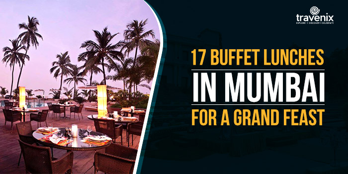 Best 17 Buffet Lunches in Mumbai for a Grand Feast