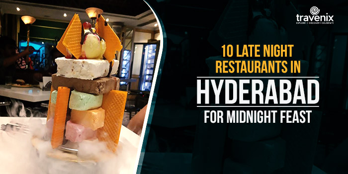 Late Night Restaurants in Hyderabad for Midnight Feast