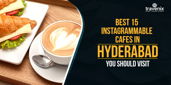 Best 15 Instagrammable Cafes In Hyderabad You Should Visit
