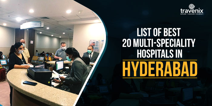 List Of Best 20 Multi-Speciality Hospitals in Hyderabad