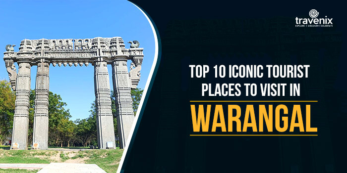Top 10 Iconic Tourist Places To Visit In Warangal