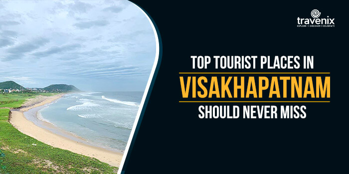 Top Tourist Places In Visakhapatnam Should Never Miss
