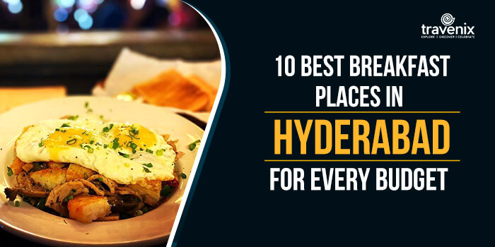 10 Best Breakfast Places In Hyderabad For Every Budget