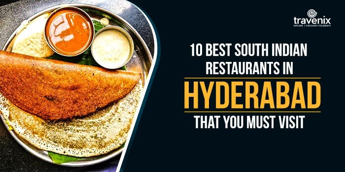 10 Best South Indian Restaurants In Hyderabad That You Must Visit