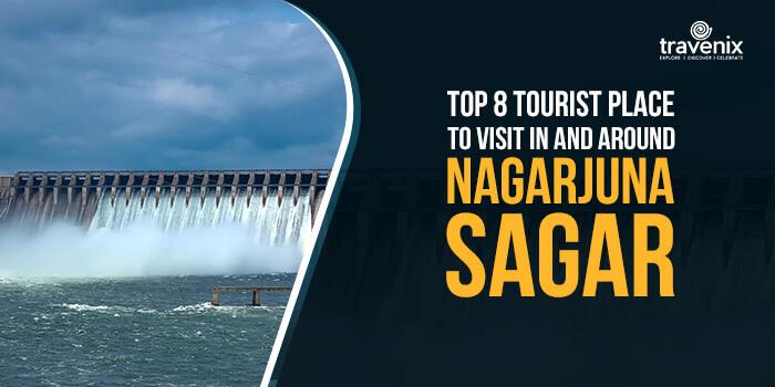 8 Tourist Place To Visit In And Around Nagarjuna Sagar