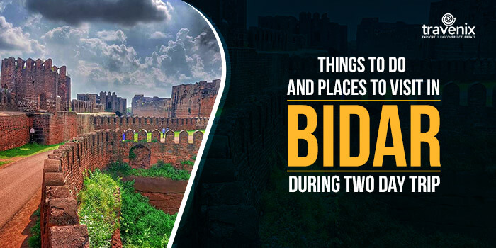 Things To Do And Places To Visit In Bidar During Two Day Trip
