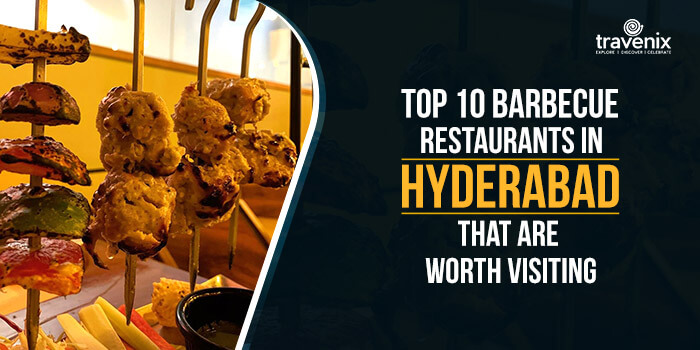 Top 10 Barbecue Restaurants In Hyderabad That Are Worth Visiting