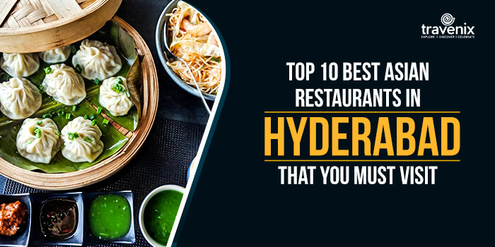 Top 10 Best Asian Restaurants In Hyderabad That You Must Visit