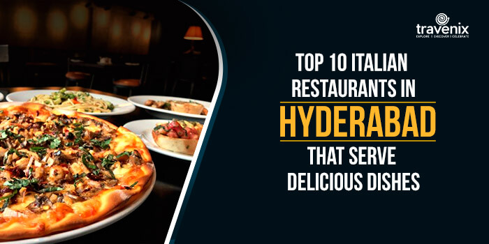 Top 10 Italian Restaurants In Hyderabad That Serve Delicious Dishes