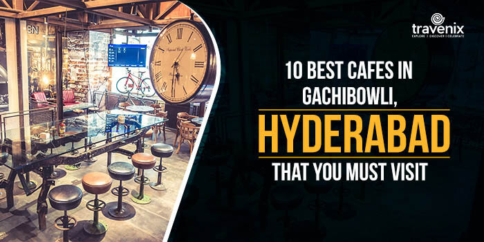 10 Best Cafes In Gachibowli, Hyderabad That You Must Visit