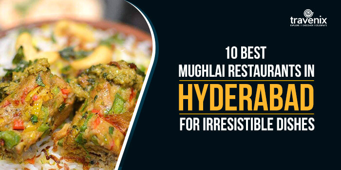 10 Best Mughlai Restaurants In Hyderabad For Irresistible Dishes