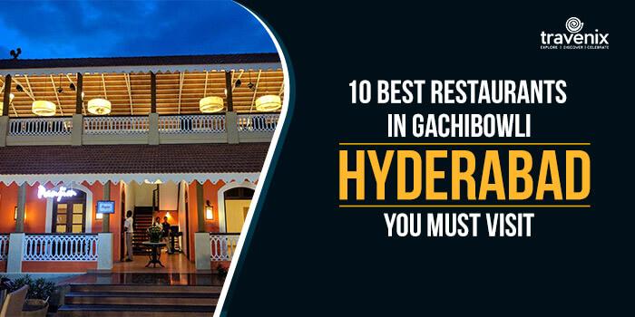 10 Best Restaurants In Gachibowli, Hyderabad You Must Visit