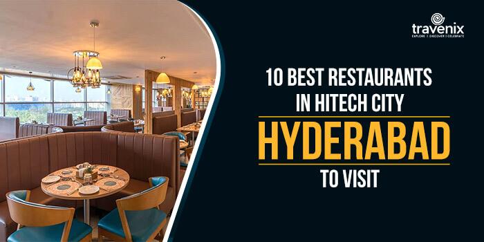 10 Best Restaurants In Hitech City Hyderabad To Visit
