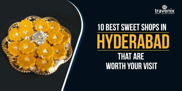 10 Best Sweet Shops In Hyderabad That Are Worth Your Visit