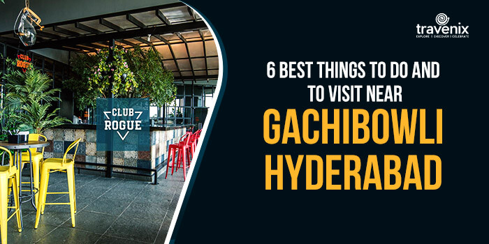 6 Best Things To Do And Places To Visit Near Gachibowli Hyderabad
