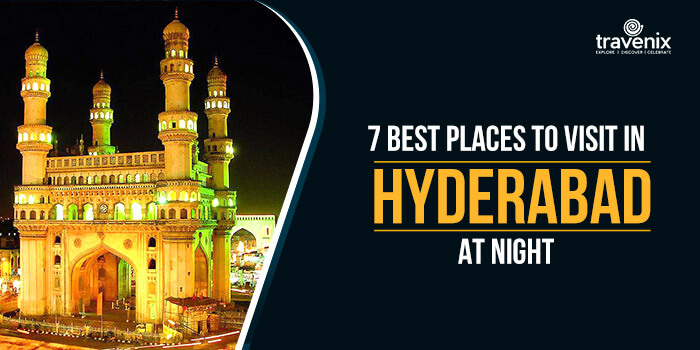 7 Best Places To Visit In Hyderabad At Night