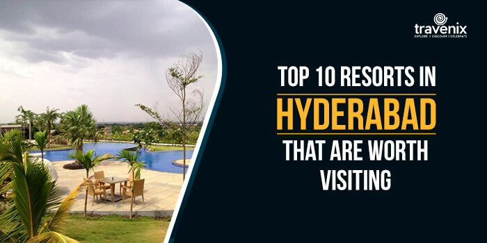 Top 10 Resorts In Hyderabad That Are Worth Visiting