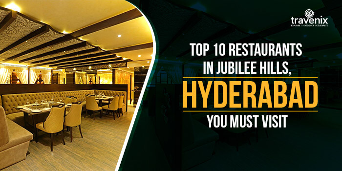 Top 10 Restaurants In Jubilee Hills, Hyderabad You Must Visit