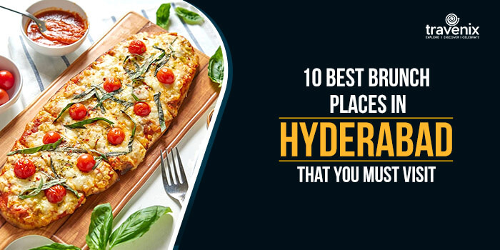10 Best Brunch Places In Hyderabad That You Must Visit