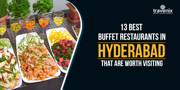 13 Best Buffet Restaurants In Hyderabad That Are Worth Visiting
