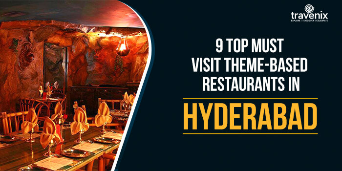 9 Top Must Visit Theme-based Restaurants In Hyderabad