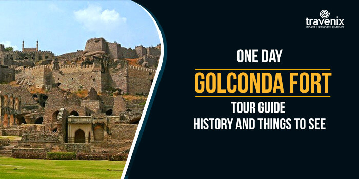 One Day Golconda Fort Tour Guide - History and Things To See